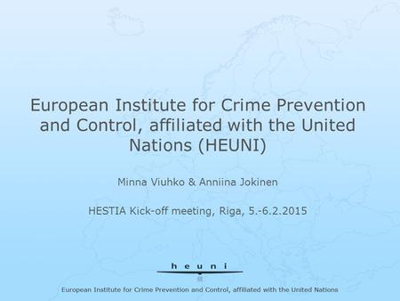 European Institute for Crime Prevention and Control, affiliated with the United Nations European Institute for Crime Prevention and Control, affiliated.