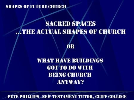 …the actual shapes of Church
