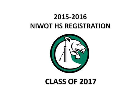 CLASS OF 2017. 1.Students will review the course catalog online and completely fill out all registration forms. 2.Students will log into their Infinite.