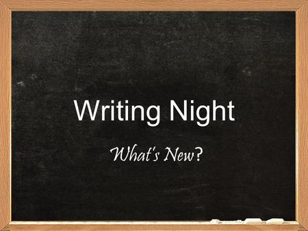 Writing Night What's New ?. What it WAS…What it IS… FCAT – Florida Writes Assessed Florida Next Generation Sunshine State Standards 4 th, 8 th, and 10.