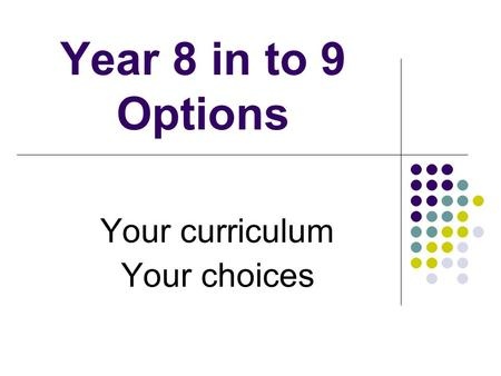 Year 8 in to 9 Options Your curriculum Your choices.