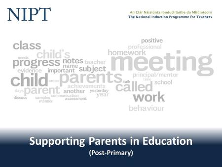 Supporting Parents in Education (Post-Primary). Supporting Parents in Education Welcome! The National Induction Programme for Teachers would like to welcome.
