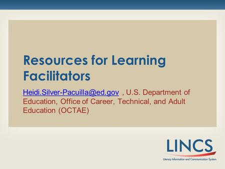 Resources for Learning Facilitators U.S. Department of Education, Office of Career, Technical,