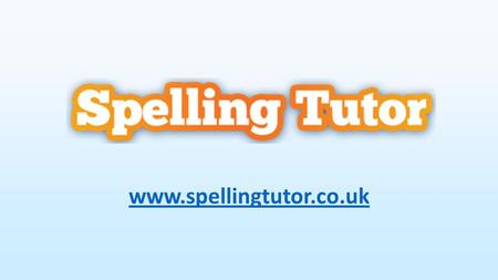 Www.spellingtutor.co.uk. Spelling Tutor Is a 'Learn to Spell' program for students with SEN / SpLD / Dyslexia It assumes the child has great difficulty.
