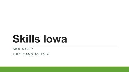 Skills Iowa SIOUX CITY JULY 8 AND 18, 2014. Introductions Margaret Buckton Rhonda Justice Susie Olesen Doug Robbins.
