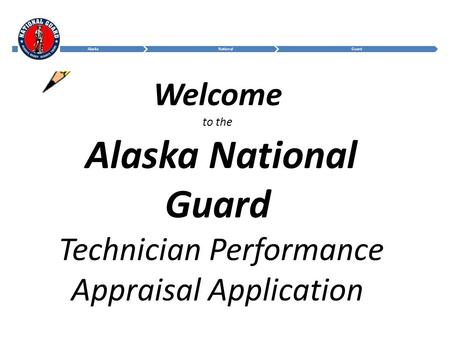 Welcome to the Alaska National Guard Technician Performance Appraisal Application Welcome the students. Introduce yourself.