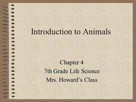 Introduction to Animals Chapter 4 7th Grade Life Science Mrs. Howard's Class.