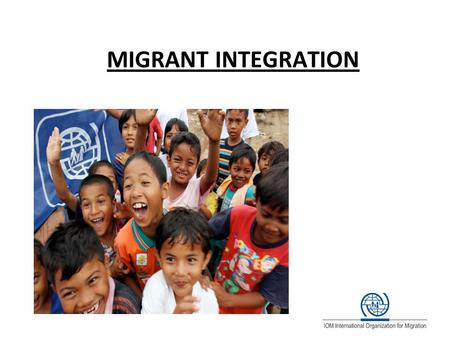 MIGRANT INTEGRATION. Table of contents Who is IOM? Migration Integration The image makers.