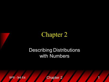 BPS - 3rd Ed. Chapter 21 Describing Distributions with Numbers.