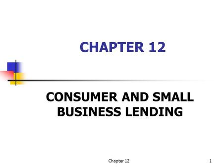 CONSUMER AND SMALL BUSINESS <strong>LENDING</strong>