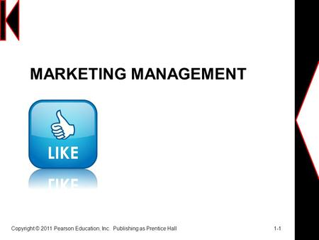 MARKETING MANAGEMENT Copyright © 2011 Pearson Education, Inc.  Publishing as Prentice Hall			 1-1.