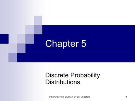 Chapter 5 Discrete Probability Distributions © McGraw-Hill, Bluman, 5 th ed, Chapter 5 1.