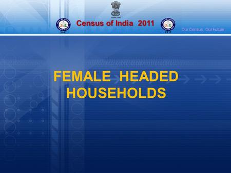 Census of India 2011 Our Census, Our Future FEMALE HEADED HOUSEHOLDS.