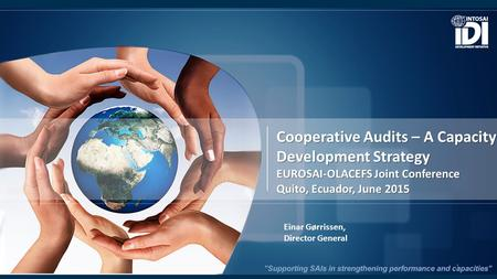 Cooperative Audits – A Capacity Development Strategy EUROSAI-OLACEFS Joint Conference Quito, Ecuador, June 2015 Einar Gørrissen, Director General 1.