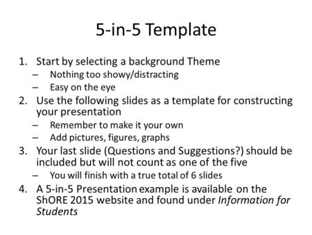 5-in-5 Template 1.Start by selecting a background Theme – Nothing too showy/distracting – Easy on the eye 2.Use the following slides as a template for.
