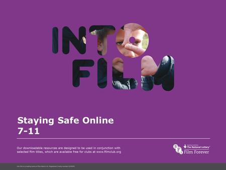 Into Film Language Staying Safe Online 7-11. Staying Safe Online 7-11 What you need to know about e-safety Learning outcomes All pupils will be able to.