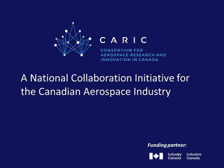 A National Collaboration Initiative for the Canadian Aerospace Industry Funding partner: