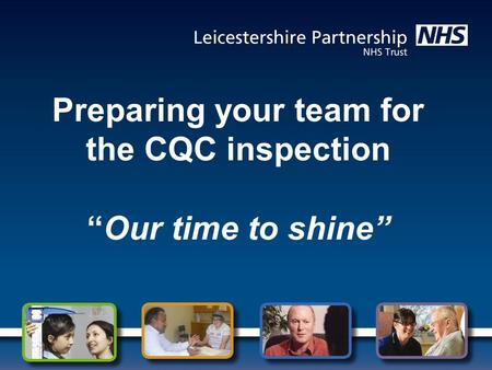 "Preparing your team for the CQC inspection ""Our time to shine"""