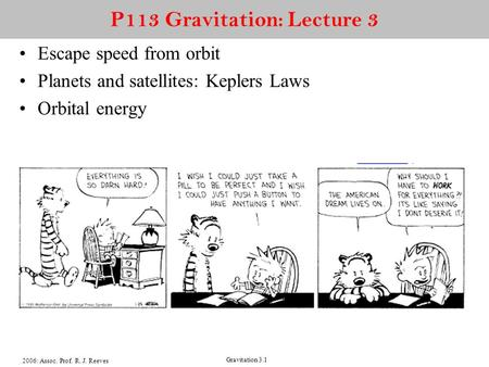 2006: Assoc. Prof. R. J. Reeves Gravitation 3.1 P113 Gravitation: Lecture 3 Escape speed from orbit Planets and satellites: Keplers Laws Orbital energy.