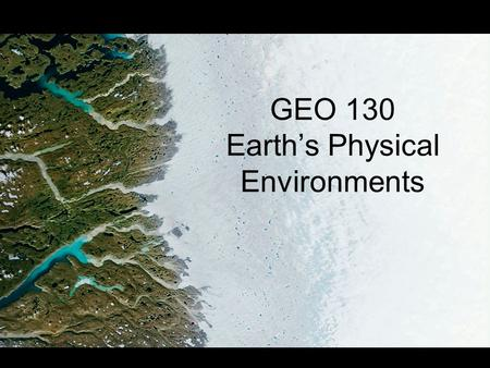 GEO 130 Earth's Physical Environments