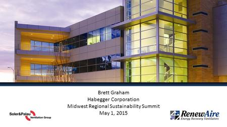 Brett Graham Habegger Corporation Midwest Regional Sustainability Summit May 1, 2015.