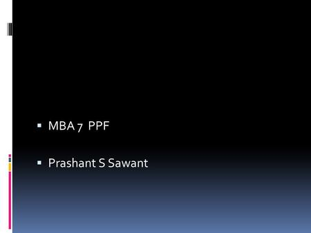  MBA 7 PPF  Prashant S Sawant. PPF act 1968  Public Provident Fund  GOI wanted people to have some money for their old age.  The scheme is attractive.