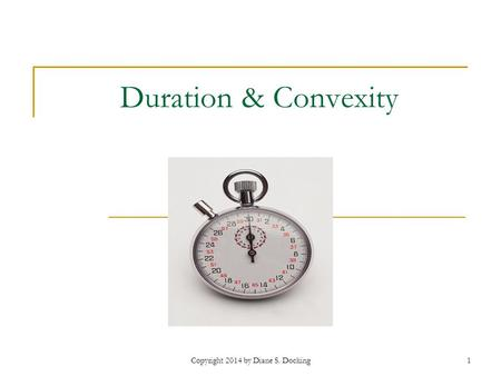 Copyright 2014 by Diane S. Docking1 Duration & Convexity.