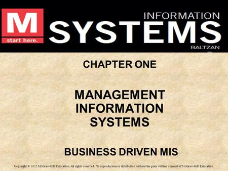 CHAPTER ONE MANAGEMENT INFORMATION SYSTEMS BUSINESS DRIVEN MIS CHAPTER ONE MANAGEMENT INFORMATION SYSTEMS BUSINESS DRIVEN MIS Copyright © 2015 McGraw-Hill.