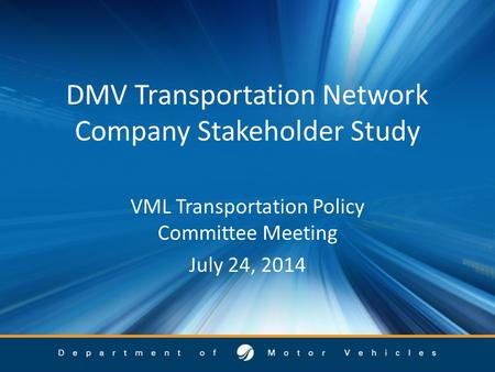 DMV Transportation Network Company Stakeholder Study VML Transportation Policy Committee Meeting July 24, 2014.