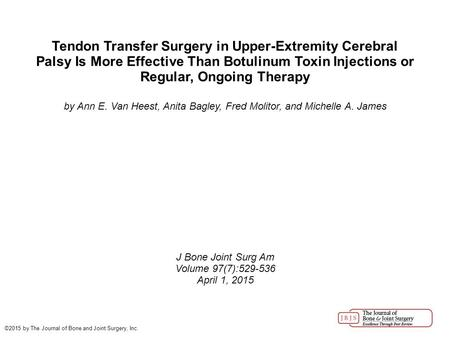 Tendon Transfer Surgery in Upper-Extremity Cerebral Palsy Is More Effective Than Botulinum Toxin Injections or Regular, Ongoing Therapy by Ann E. Van Heest,