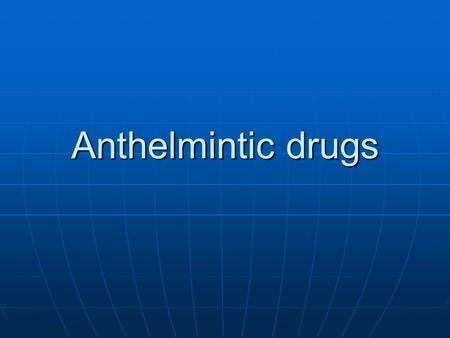 Anthelmintic drugs. DRUGS FOR TREATMENT OF NEMATODES 3 MAJOR groups of helmints infect humans 3 MAJOR groups of helmints infect humans Nematodes Nematodes.