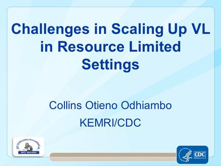 Challenges in Scaling Up VL in Resource Limited Settings Collins Otieno Odhiambo KEMRI/CDC.