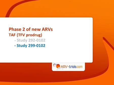 Phase 2 of new ARVs TAF (TFV prodrug) - Study 292-0102 - Study 299-0102.