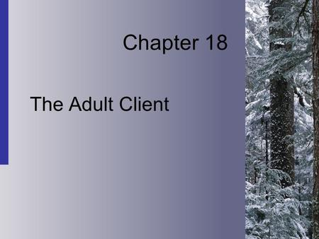 Chapter 18 The Adult Client. 18-2 Copyright 2004 by Delmar Learning, a division of Thomson Learning, Inc. Passage Through Adulthood  The changes facing.
