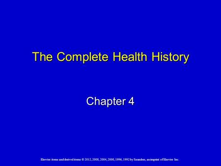 Elsevier items and derived items © 2012, 2008, 2004, 2000, 1996, 1992 by Saunders, an imprint of Elsevier Inc. The Complete Health History Chapter 4.