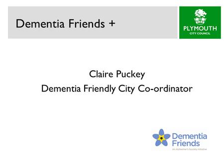 Dementia Friends + Claire Puckey Dementia Friendly City Co-ordinator.