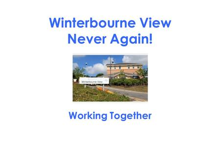 Winterbourne View Never Again! Working Together. Introductions Carrie AnnRichard.