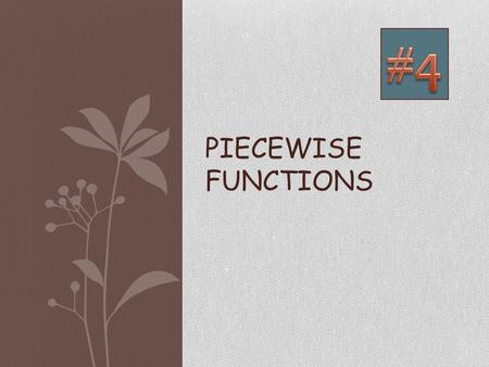 PIECEWISE FUNCTIONS. What You Should Learn: ① I can graph any piecewise function. ① I can evaluate piecewise functions from multiple representations.