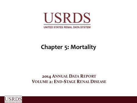 Chapter 5: Mortality 2014 A NNUAL D ATA R EPORT V OLUME 2: E ND -S TAGE R ENAL D ISEASE.