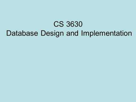 CS 3630 Database Design and Implementation. First Normal Form (1NF) No multi-value attributes Done when mapping E-R model to relational schema DBDL 2.