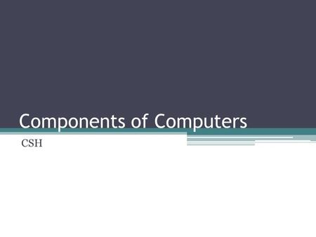 Components of Computers CSH. Big Java by Cay Horstmann Copyright © 2008 by John Wiley & Sons. All rights reserved. Schematic Diagram of a Computer.