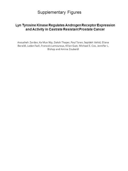 Lyn Tyrosine Kinase Regulates Androgen Receptor Expression and Activity in Castrate Resistant Prostate Cancer Anousheh Zardan, Ka Mun Nip, Daksh Thaper,