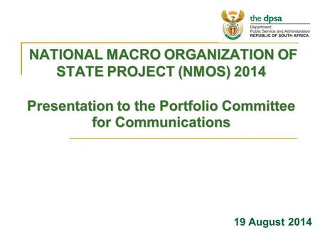 NATIONAL MACRO ORGANIZATION OF STATE PROJECT (NMOS) 2014 Presentation to the Portfolio Committee for Communications NATIONAL MACRO ORGANIZATION OF STATE.