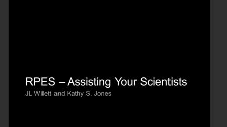 RPES – Assisting Your Scientists JL Willett and Kathy S. Jones.