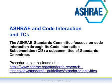 ASHRAE and Code Interaction and TCs The ASHRAE Standards Committee focuses on code interaction through its Code Interaction Subcommittee (CIS) a subcommittee.