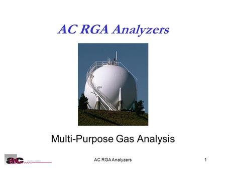 AC RGA Analyzers1 Multi-Purpose Gas Analysis. AC RGA Analyzers2 Refinery Gas Analysis Control specifications and purity of finished gas products: LPG,