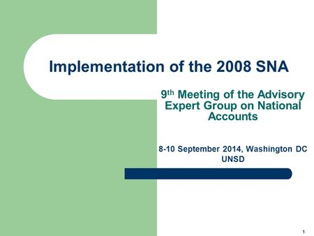 1 Implementation of the 2008 SNA 9 th Meeting of the Advisory Expert Group on National Accounts 8-10 September 2014, Washington DC UNSD.