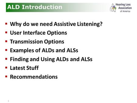 1  Why do we need Assistive Listening?  User Interface Options  Transmission Options  Examples of ALDs and ALSs  Finding and Using ALDs and ALSs 