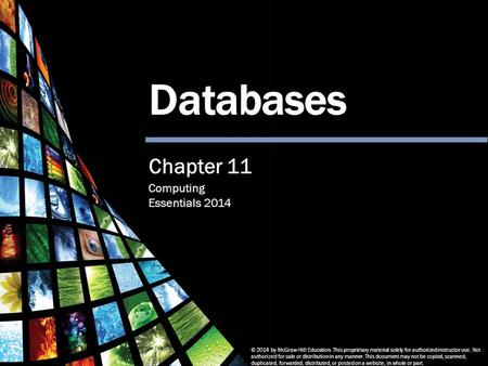Computing Essentials 2014 Databases © 2014 by McGraw-Hill Education. This proprietary material solely for authorized instructor use. Not authorized for.