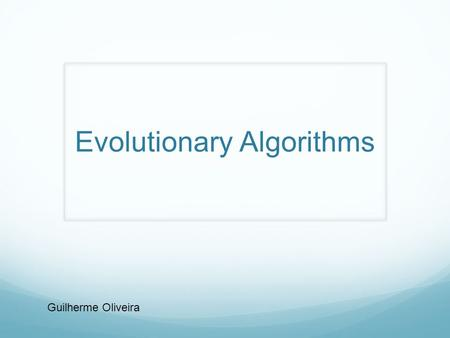 Evolutionary Algorithms Guilherme Oliveira. What is it about ? Population based optimization algorithms Reproduction Mutation Recombination Selection.